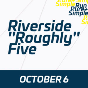 Riverside Roughly Five