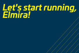 Let's start running, Elmira!